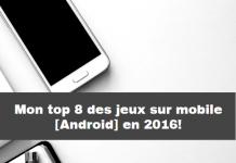 Mon top 8 des jeux sur mobile [Android] en 2016!