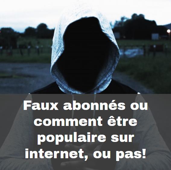 faux-abonnés Faux abonnés ou comment être populaire sur internet, ou pas!