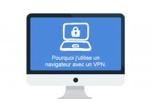 Pourquoi j'utilise un navigateur avec un VPN.