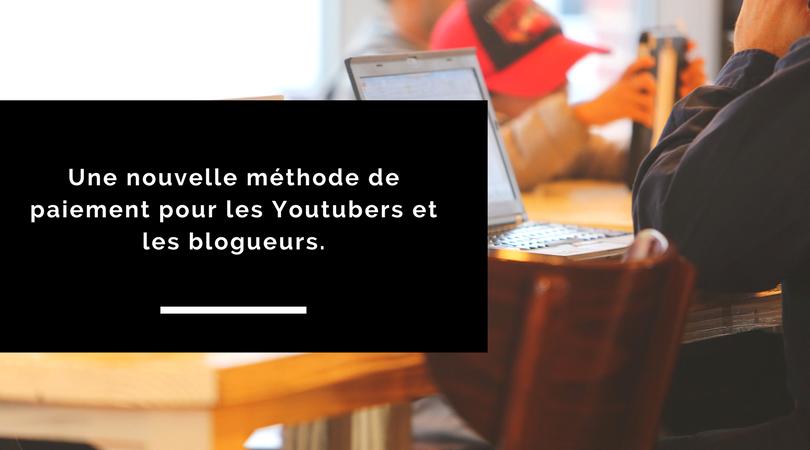 Une nouvelle méthode de paiement pour les Youtubers et les blogueurs. 1