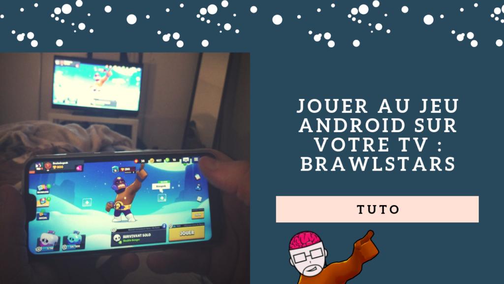 Tuto : Jouer aux jeux Android sur votre TV : BrawlStars 1