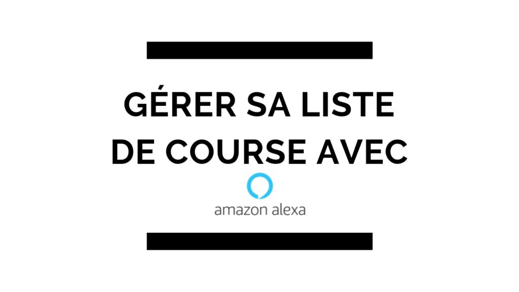 Amazon Alexa, gérer sa liste de courses. 1