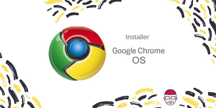 Installer Chrome OS sur un PC avec une clé USB 1