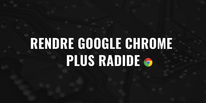 Rendre Google Chrome plus rapide c'est possible ? 1