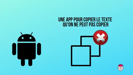 Android, une app pour copier le texte qu'on ne peut pas copier. 1