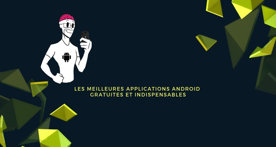 Les meilleures applications Android gratuites et indispensables 1