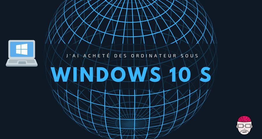 J'ai acheté des ordinateurs sous Windows 10 S 1