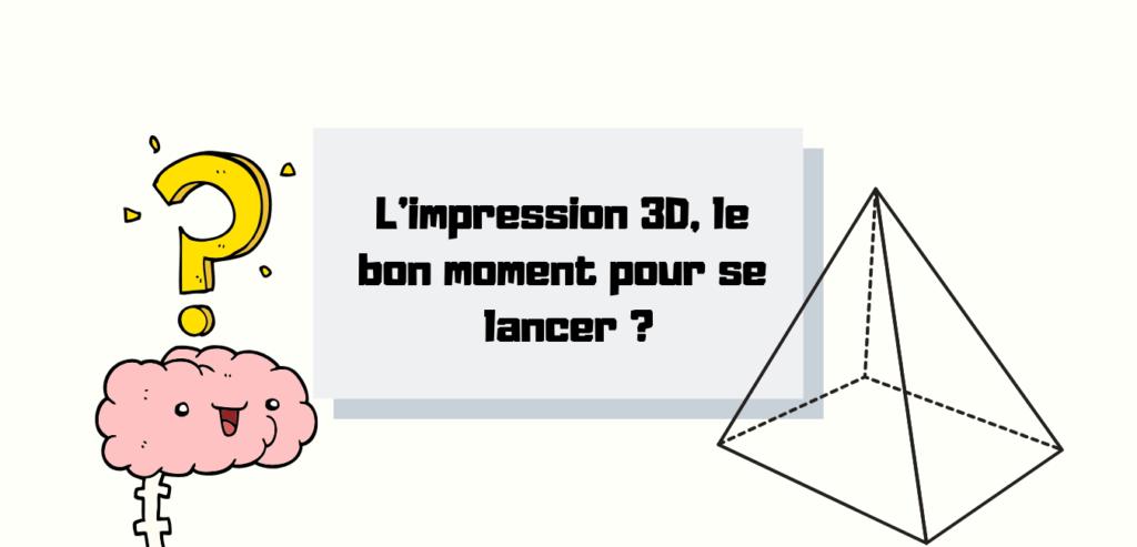 [Avis] L'impression 3D, le bon moment pour se lancer ? 1