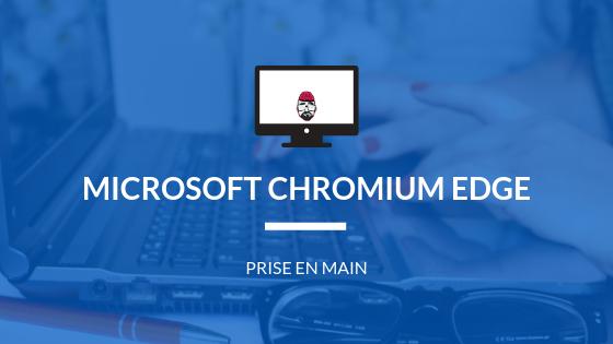 Test et prise en main de Microsoft Chromium Edge sur Windows 10 (Beta) 1