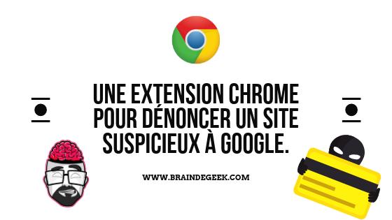 Une extension Chrome pour dénoncer un site suspicieux à Google. 1