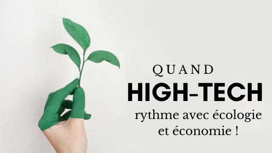 Quand High-tech rythme avec écologie et économie ! 1