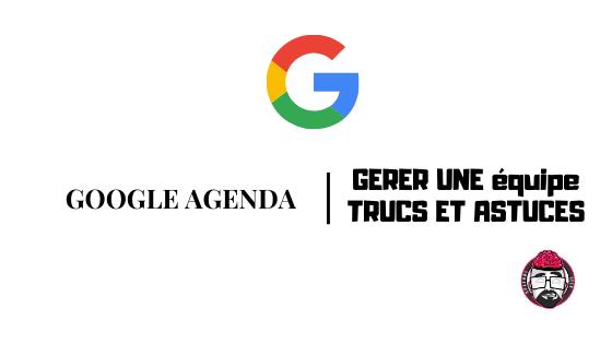 Google Agenda, gérer une équipe, plusieurs agendas 1