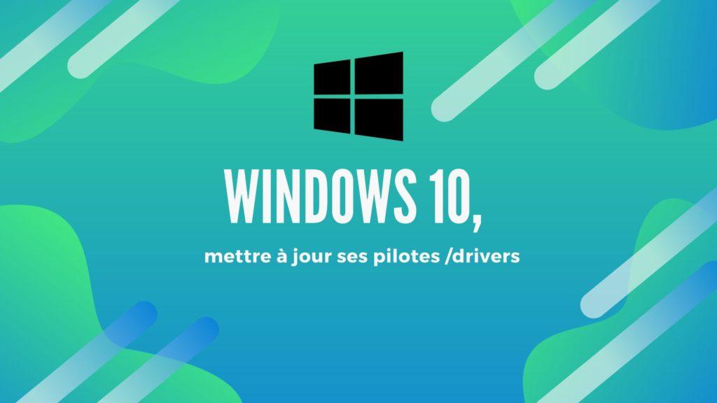 Windows 10, mettre à jour ses pilotes /drivers 1