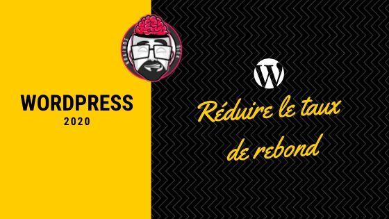 Wordpress 2020 : réduire le taux de rebond 1