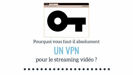 Pourquoi vous faut-il absolument un VPN pour le streaming vidéo ? 1
