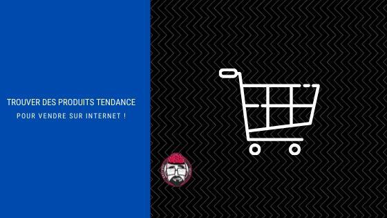 Trouver des produits tendance pour vendre sur Internet ! 1